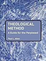 Theological Method: A Guide for the Perplexed  by  Paul L Allen