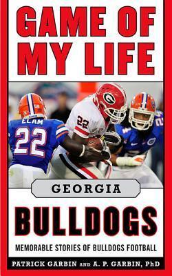 Game of My Life: Georgia Bulldogs: Memorable Stories of Bulldog Football  by  Patrick Garbin
