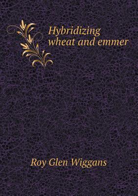 Hybridizing Wheat and Emmer Roy Glen Wiggans