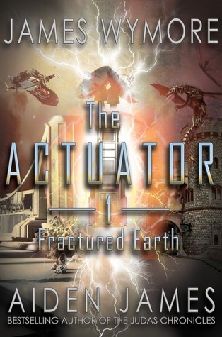 The Actuator: Fractured Earth (The Actuator, #1)  by  James Wymore