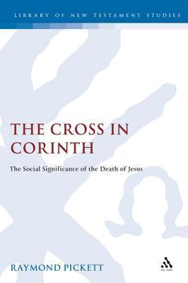 The Cross in Corinth: The Social Significance of the Death of Jesus  by  Raymond Pickett