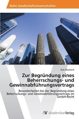 Zur Begrundung Eines Beherrschungs- Und Gewinnabfuhrungsvertrags  by  Maubach Raik