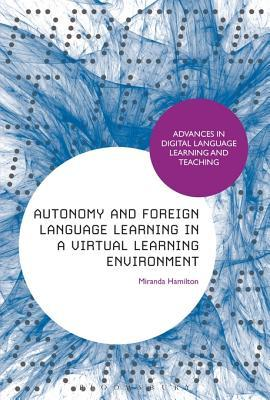 Autonomy and Foreign Language Learning in a Virtual Learning Environment  by  Miranda Hamilton