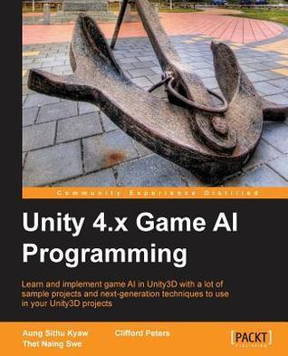 Unity 4.X Game AI Programming Aung Sithu Kyaw