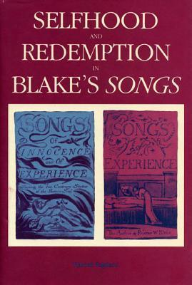 Selfhood And Redemption In Blake`S Songs  by  Harold Pagliaro