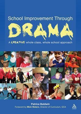 School Improvement Through Drama: A Creative Whole Class, Whole School Approach  by  Patrice Baldwin