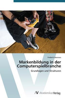 Markenbildung in Der Computerspielbranche Frederik Hammes