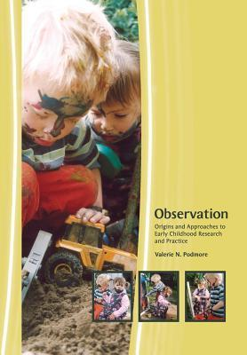 Observation: Origins and Approaches to Early Childhood Research and Practice  by  Valerie Podmore