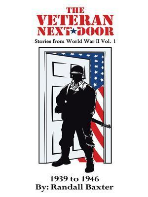 The Veteran Next Door: Stories from World War II Vol. 1  by  Randall Baxter