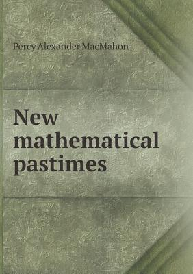 New Mathematical Pastimes  by  Percy Alexander MacMahon
