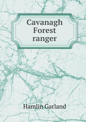 Cavanagh Forest Ranger Hamlin Garland