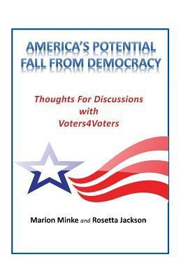 Americas Potential Fall from Democracy: Thoughts and Discussions Marion M. Minke