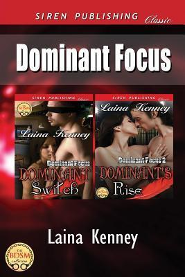 Dominant Focus [Dominant Switch: Dominants Rise]  by  Laina Kenney
