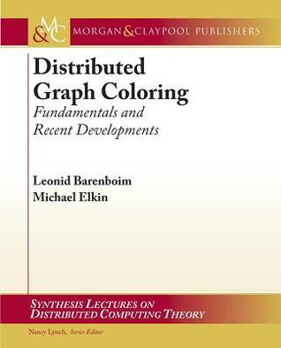 Distributed Graph Coloring: Fundamentals and Recent Developments  by  Leonid Barenboim