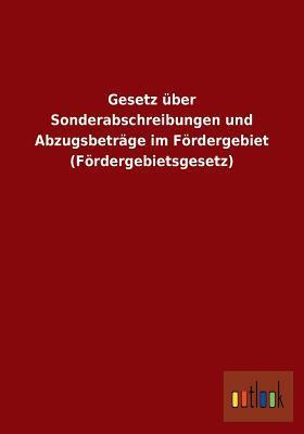 Gesetz Uber Sonderabschreibungen Und Abzugsbetrage Im Fordergebiet  by  Anonymous