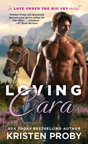 Loving Cara (Love Under the Big Sky, #1)  by  Kristen Proby