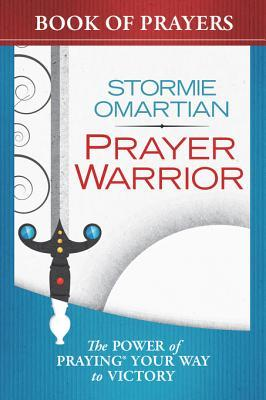 Prayer Warrior Book of Prayers: The Power of Praying (R) Your Way to Victory  by  Stormie Omartian