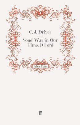 Send War in Our Time, O Lord C.J. Driver