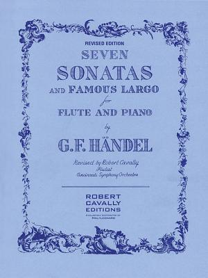 Seven Sonatas and Famous Largo Edition: Flute and Piano Robert Cavally
