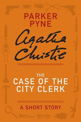 The Case of the City Clerk: A Short Story  by  Agatha Christie