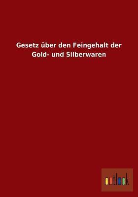 Gesetz Uber Den Feingehalt Der Gold- Und Silberwaren Anonymous