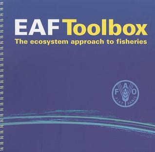 EAF Toolbox: The Ecosystem Approach to Fisheries Food and Agriculture Organization of the United Nations