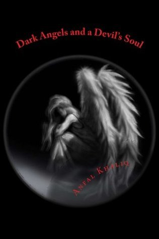 Dark Angels and a Devils Soul  by  Anfal Khaliq
