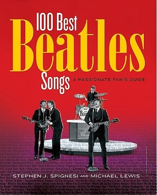 100 Best Beatles Songs: A Passionate Fans Guide  by  Stephen J. Spignesi