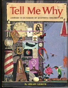 Tell Me Why: Answers to Hundreds of Questions Children Ask  by  Arkady Leokum