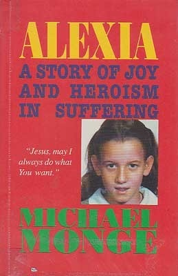 Alexia: a Story of Joy and Heroism in Suffering Michael Monge