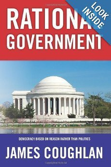 Rational Government: Democracy Based on Reason Rather then Politics James Coughlan