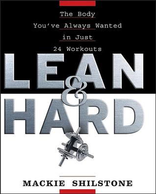 Lean and Hard: The Body Youve Always Wanted in Just 24 Workouts Mackie Shilstone