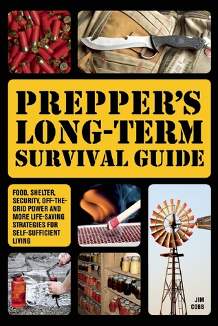 The Preppers Complete Book of Disaster Readiness: Life-Saving Skills, Supplies, Tactics and Plans Jim  Cobb