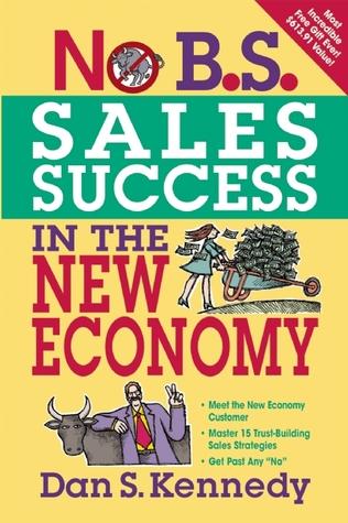 No B.S. Sales Success In The New Economy Dan S. Kennedy