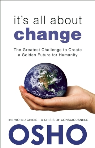 Its All About Change: The Greatest Challenge to Create a Golden Future for Humanity Osho