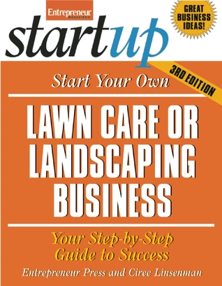 Start Your Own Lawncare and Landscaping Business: Your Step-By-Step Guide to Success Ciree Linsenman
