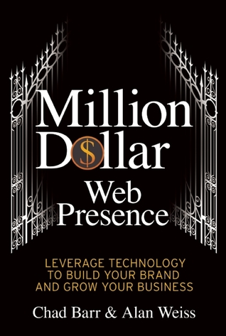 Million Dollar Web Presence: Leverage the Web to Build Your Brand and Transform Your Business  by  Chad Barr