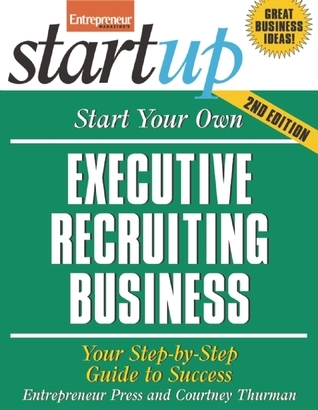 Start Your Own Executive Recruiting Service: Your Step-By-Step Guide to Success Entrepreneur Press