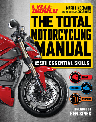 The Total Motorcycling Manual (Cycle World): 291 Skills You Need  by  Mark Lindemann
