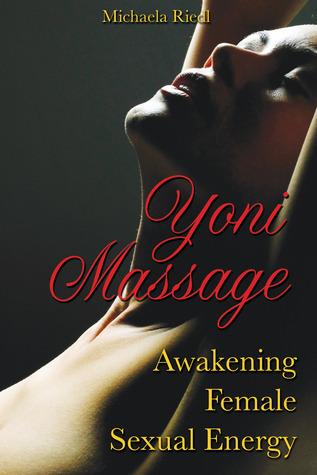 Yoni Massage: Awakening Female Sexual Energy  by  Michaela Riedl