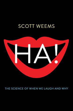 Ha!: The Science of When We Laugh and Why  by  Scott Weems