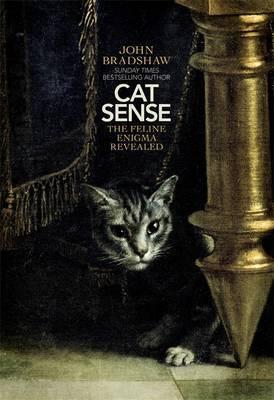 Cat Sense: The Feline Enigma Revealed John W.S. Bradshaw
