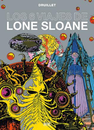 Los 6 viajes de Lone Sloane Philippe Druillet