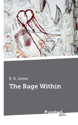 The Rage Within  by  K.R.    Jones