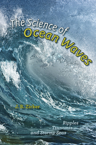The Science of Ocean Waves: Ripples, Tsunamis, and Stormy Seas  by  Jack B. Zirker