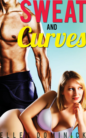 Sweat and Curves: A BBW and Her Trainer  by  Ellen Dominick
