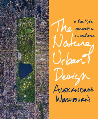 The Nature of Urban Design: A New York Perspective on Resilience Alexandros Washburn