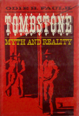 Tombstone Myth and Reality Odie B. Faulk