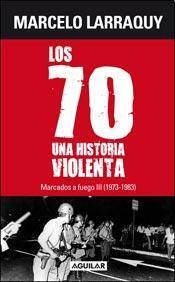 Los 70 una historia violenta Marcelo Larraquy