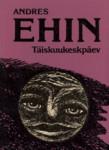 Täiskuukeskpäev : valitud luuletusi, 1959-1988  by  Andres Ehin